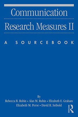 Communication Research Measures II By Rubin, Rebecca B./ Rubin, Alan M./ Graham, Elizabeth E./ Perse, Elizabeth M./ Seibold, David R.